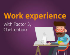 Work experience with Factor 3, Cheltenham featured image