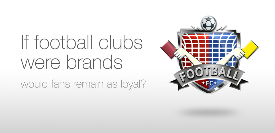 Football club branding: if football clubs were brands - would fans remain as loyal?