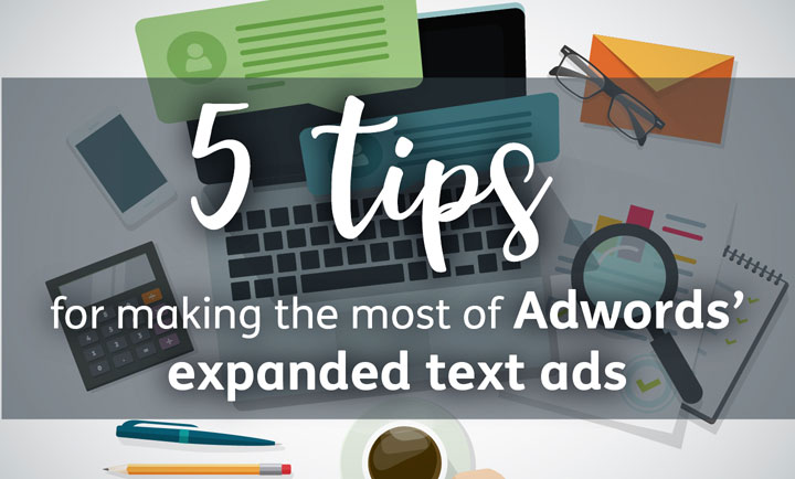 An illustration saying 5 tips for making the most of Adwords' expanded text ads