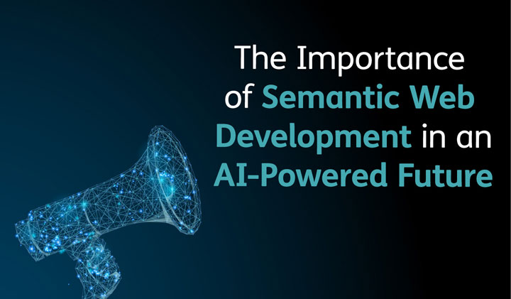 An image saying describing the title of the blog post: The importance of semantic web development in an AI-powered future