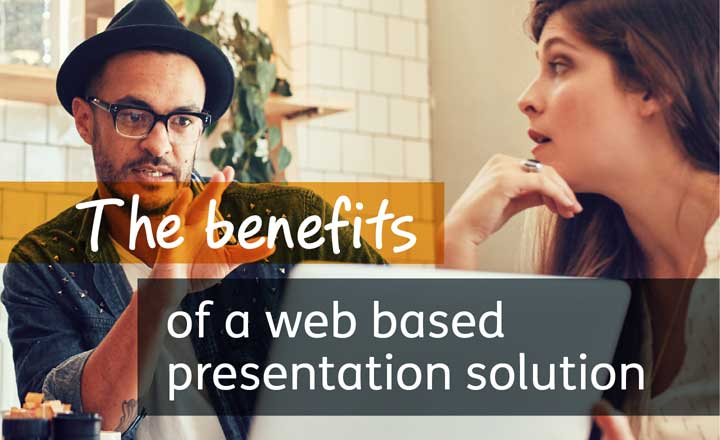 an image saying the benefits of a web based presentation solution