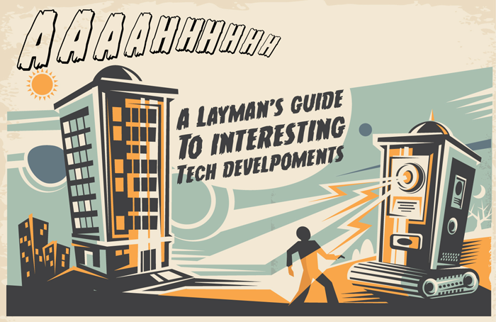 a layman's guide to interesting tech developments